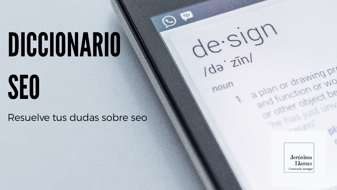 Diccionario sobre Seo y Marketing digital. > jeronimollamas